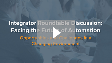 Webinar: Integrator Roundtable Discussion: Facing the Future of Automation